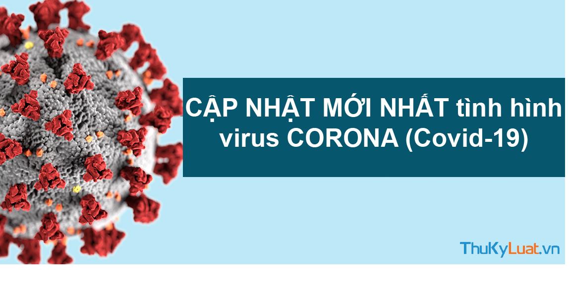 CẬP NHẬT MỚI NHẤT tình hình virus CORONA (Covid-19)