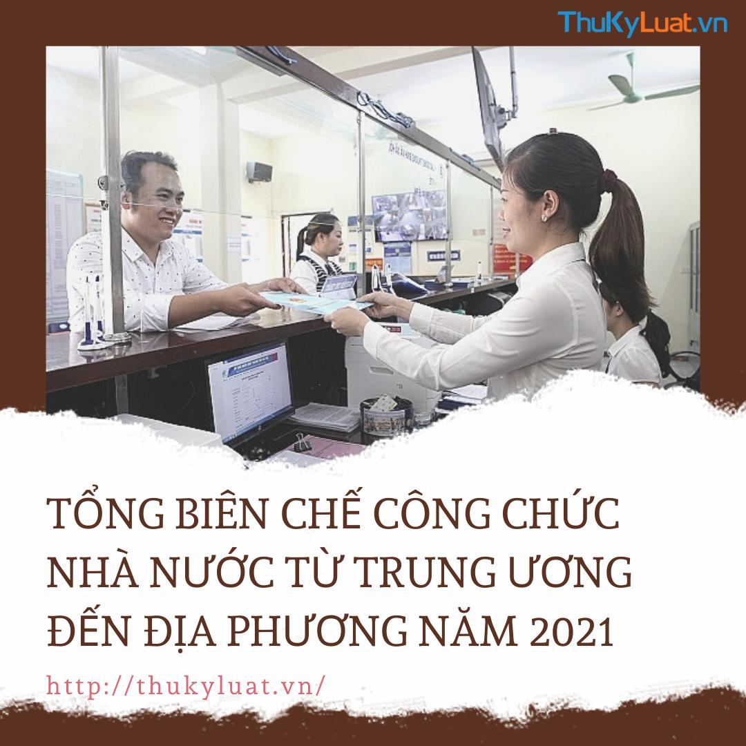 Tổng biên chế công chức nhà nước từ Trung ương đến địa phương năm 2021