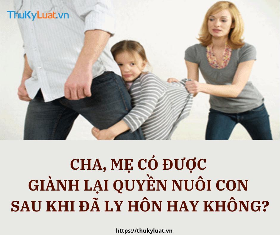 Cha, mẹ có được giành lại quyền nuôi con sau khi đã ly hôn hay không?