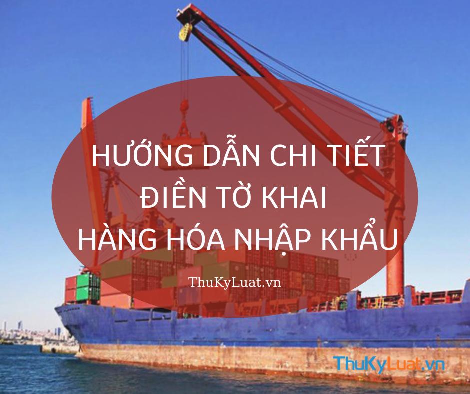 Hướng dẫn chi tiết điền Tờ khai hàng hóa nhập khẩu