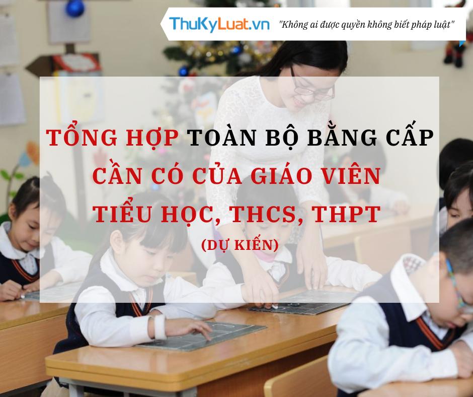 Tổng hợp toàn bộ bằng cấp cần có của giáo viên tiểu học, THCS, THPT (dự kiến)