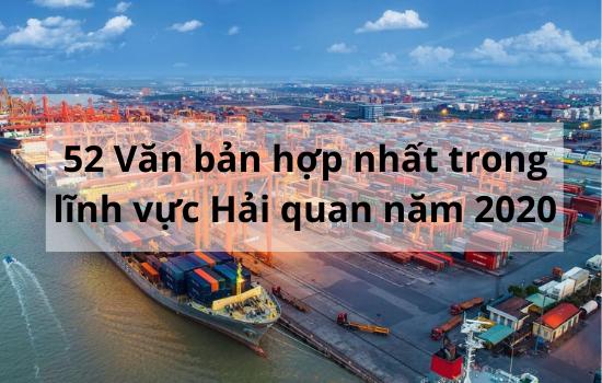 52 Văn bản hợp nhất đang áp dụng trong lĩnh vực Hải quan năm 2020