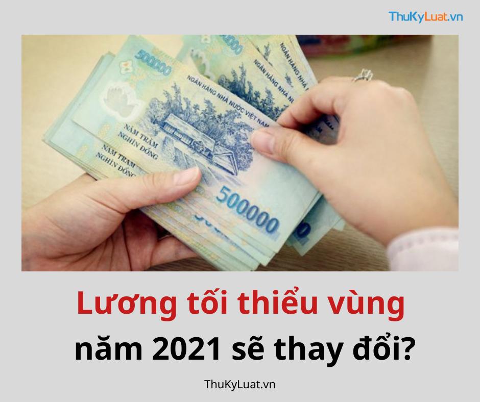 Lương tối thiểu vùng năm 2021 liệu sẽ thay đổi?