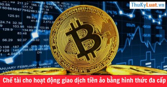 Chế tài cho hoạt động giao dịch tiền ảo bằng hình thức đa cấp