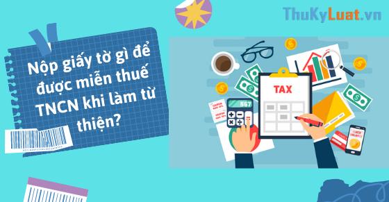 Nộp giấy tờ gì để được miễn thuế TNCN khi làm từ thiện?