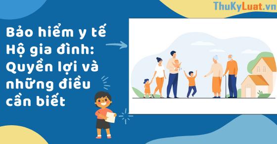 Bảo hiểm y tế Hộ gia đình: Quyền lợi và những điều cần biết