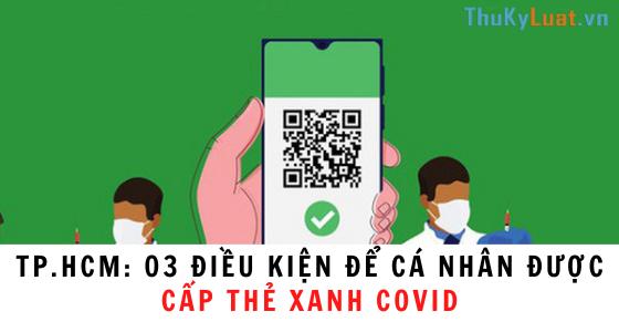 TP.HCM: 03 điều kiện để cá nhân được cấp Thẻ Xanh COVID