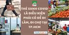 """""""Thẻ Xanh COVID"""" là điều kiện phải có để đi làm, đi chợ tại TP.HCM"""