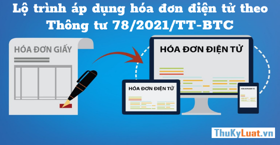 Lộ trình áp dụng hóa đơn điện tử theo Thông tư 78/2021/TT-BTC