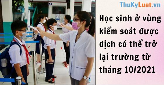 Học sinh ở vùng kiểm soát được dịch có thể trở lại trường từ tháng 10/2021