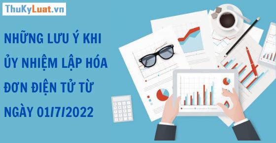 Những lưu ý khi ủy nhiệm lập hóa đơn điện tử từ ngày 01/7/2022