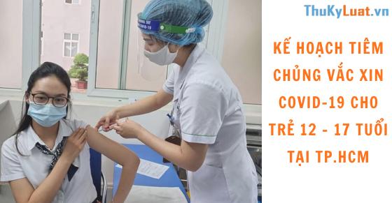 Kế hoạch tiêm chủng vắc xin COVID-19 cho trẻ 12 - 17 tuổi tại TP.HCM
