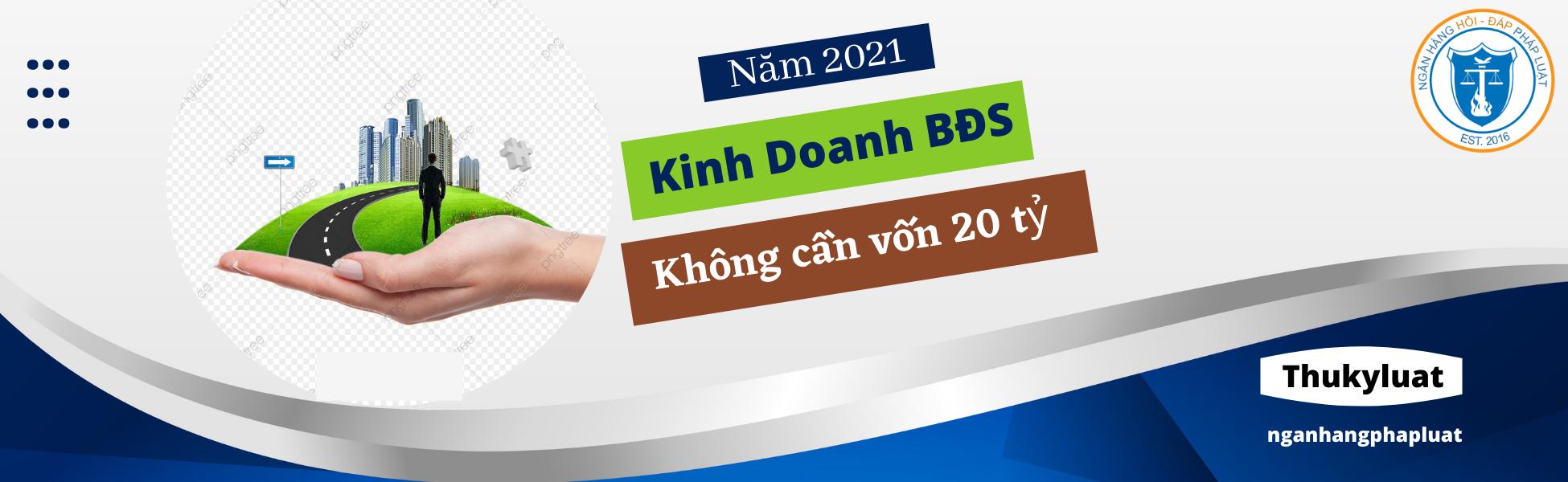 Năm 2021, kinh doanh BĐS không cần phải bỏ vốn 20 tỷ đồng như trước