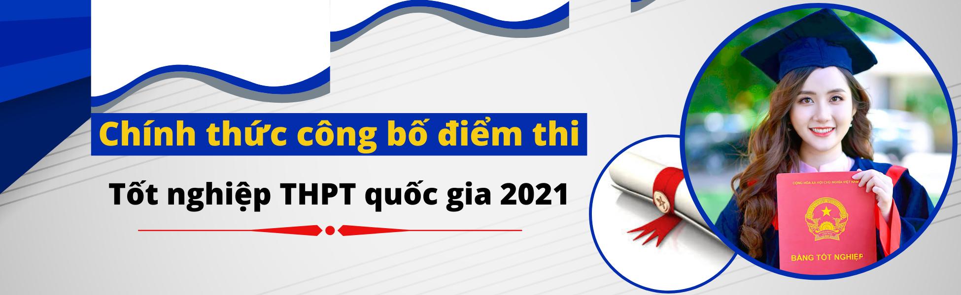 Chính thức công bố điểm thi tốt nghiệp THPT quốc gia 2021